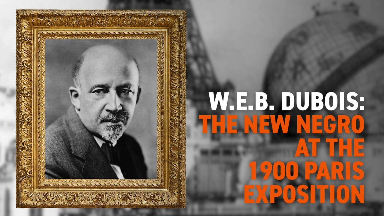 W.E.B. Du Bois: The New Negro at The 1900 Paris Exposition